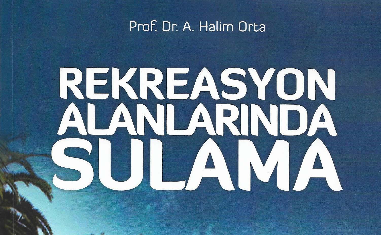 Reklarasyon Alanlarında Sulama, A. Halim Orta
